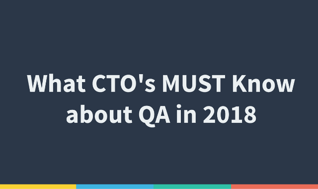 What CTO's Must Know About QA In 2018