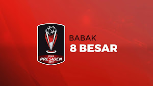 Daftar Tim Yang Lolos Ke Babak Perempat Final Piala Presiden 2019