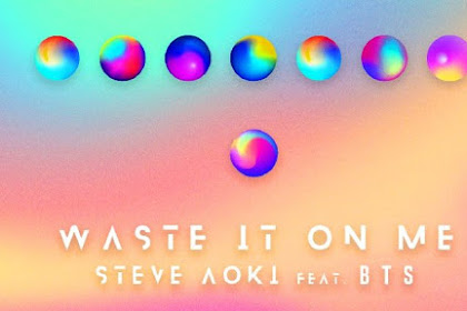 Lirik Lagu Dan Terjemahan Indonesia Steve Aoki ft BTS - ''Waste It On Me''