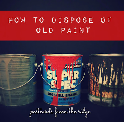 http://www.postcardsfromtheridge.com/2015/04/paint-disposal-what-to-do-with-old-paint.html