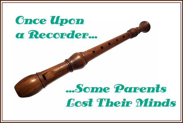 Once Upon a Recorder, Some Parents Lost Their Minds -- What were we thinking when we bought our 4-year-old a recorder? I don't know, but we're paying for it now.  {posted @ Unremarkable Files}