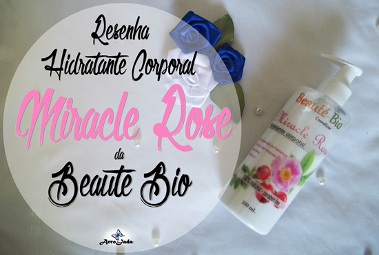 Resenha Hidratante Corporal Miracle Rose da Beauté Bio