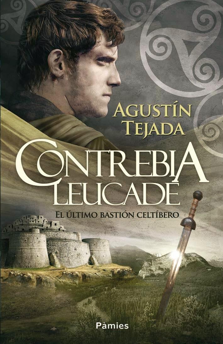 Contrebia Leucade. El último bastión celtíbero - Agustín Tejada (2013)