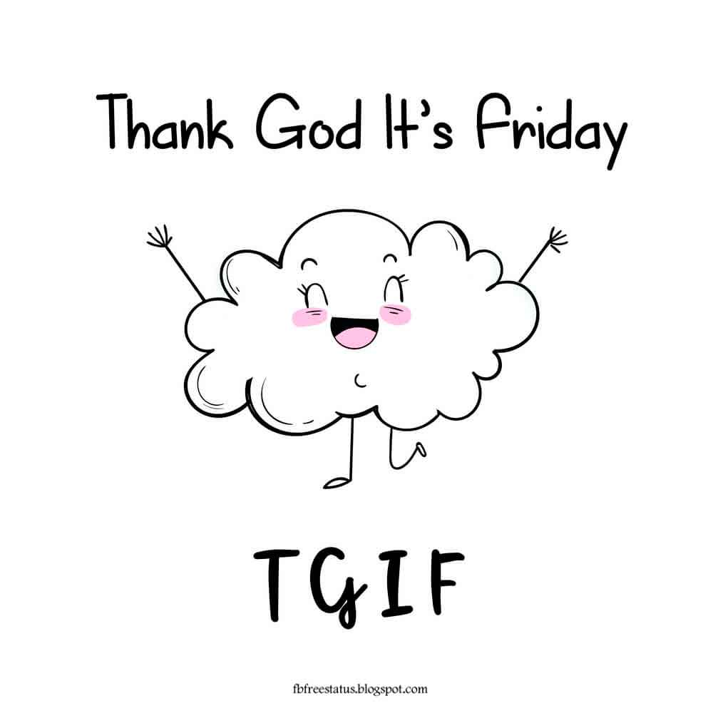Thank god it's friday TGIF.