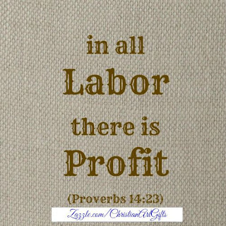 Proverbs 14:23 'In all labor there is profit.'