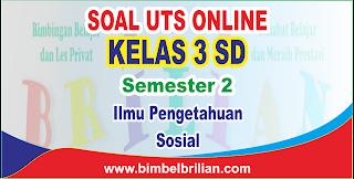 Soal UTS IPS Online Kelas 3 ( Tiga ) SD Semester 2 - Langsung Ada Nilainya