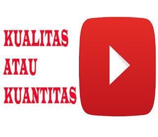 Kualitas Atau Kuantitas Di Youtube