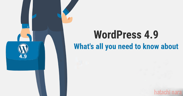 What's New In Wordpress Version 4.9 ?