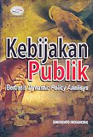 AJIBAYUSTORE  Judul Buku : Kebijakan Publik – Berbasis Dynamic Policy Analisys Pengarang : Dwiyanto Indiahono   Penerbit : Gava Media