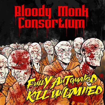 Bloody Monk Consortium - Fully Automated Kill Unlimited - Album Download, Itunes Cover, Official Cover, Album CD Cover Art, Tracklist