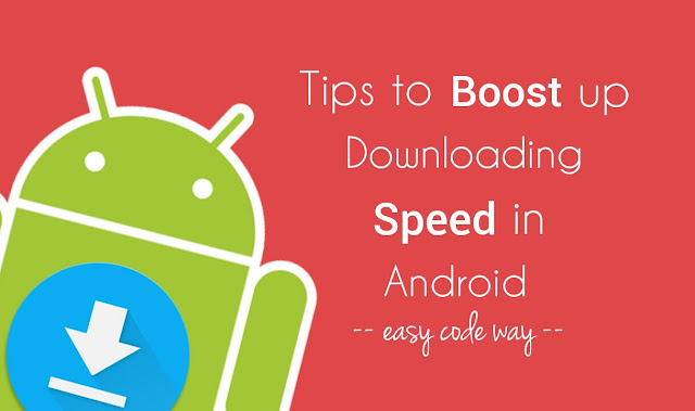 Boost downloading speed in Android