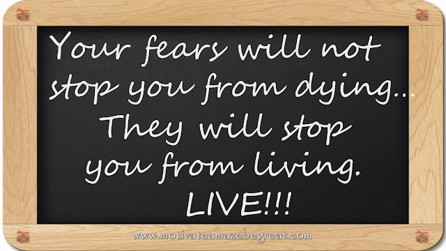 "8 Inspirational Messages They Never Told You At School: ""Your fears will not stop you from dying...They will stop you from living. LIVE"""