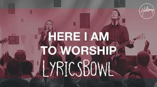 Here I am To Worship Lyrics - Hill Song Worship | LyricsBowl