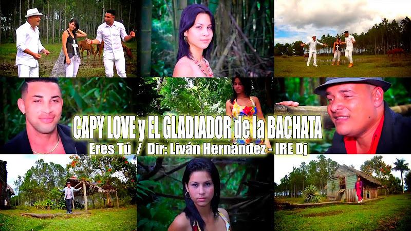 Capy Love & El Gladiador de la Bachata - ¨Eres Tú - Videoclip - Dirección: Liván Hernández - IRE Dj. Portal del Vídeo Clip Cubano