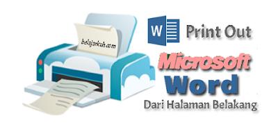Cara Print Out Dari Halaman Belakang di Microsoft Word - belajarkuh