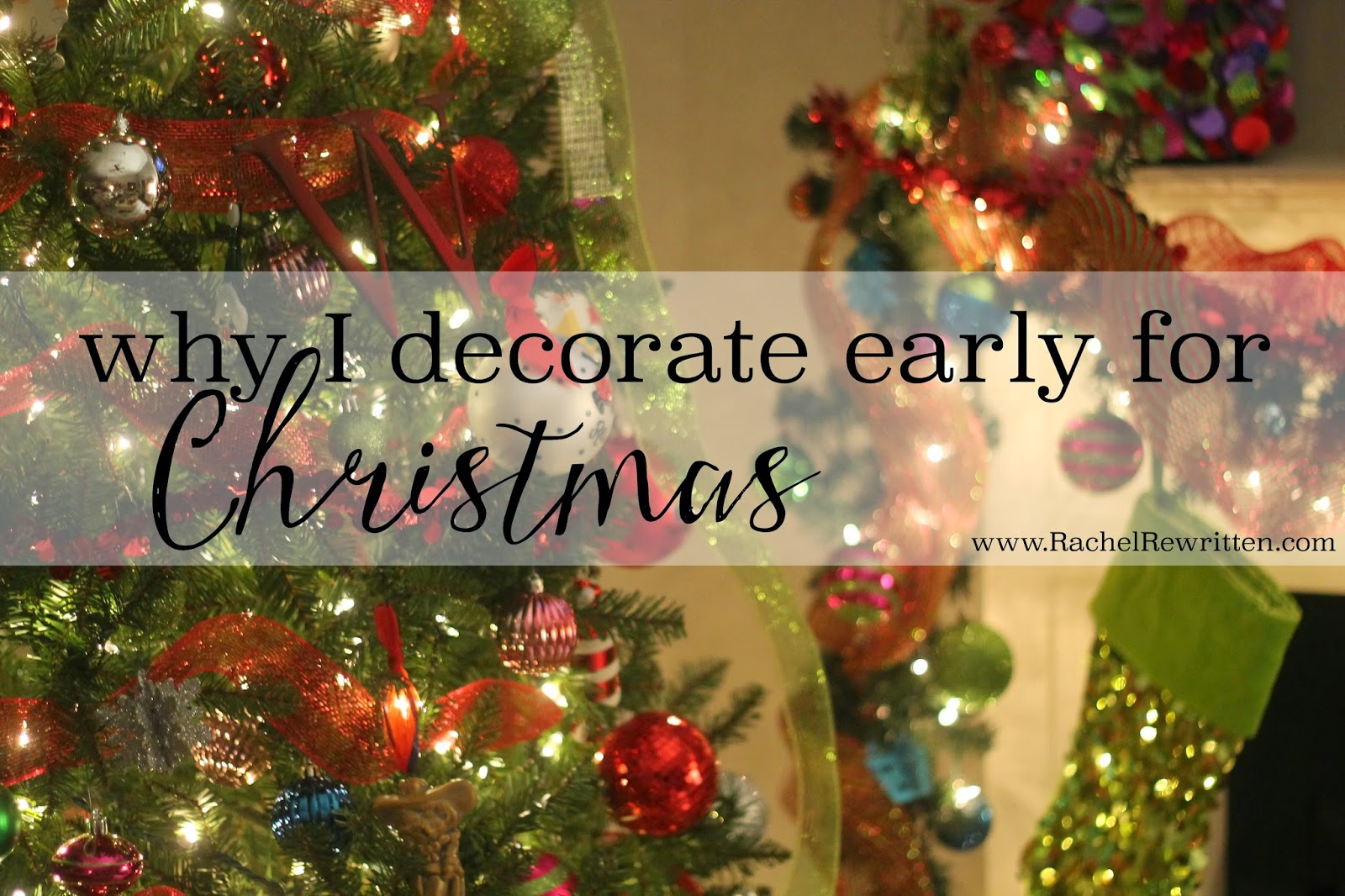 Decorations For Christmas.Why I Decorate Early For Christmas Rachel Rewritten