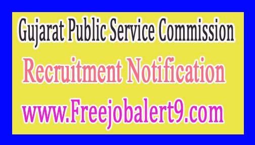 Gujarat Public Service CommissionGPSC Recruitment Notification 2017