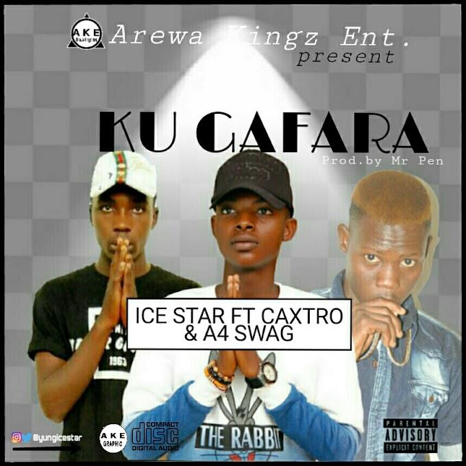 Music:Ice Star -Ku Gafara(Ft Caxtro & A4 Swagg)