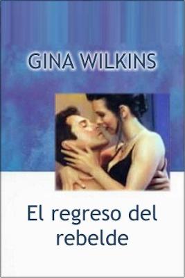 Gina Wilkins - El regreso del rebelde