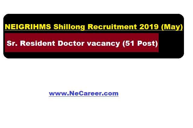 NEIGRIHMS Shillong Recruitment 2019 (May) - Sr. Resident Doctor vacancy (51 Post)