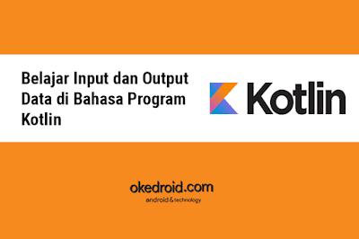 Belajar Cara Mengambil Input dan Menampilkan Output Data Kotlin