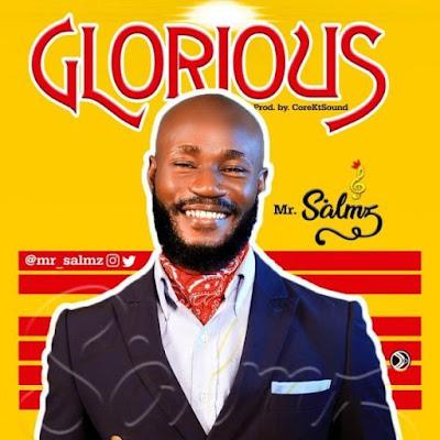 [Music + Lyrics] Mr Salmz – Glorious