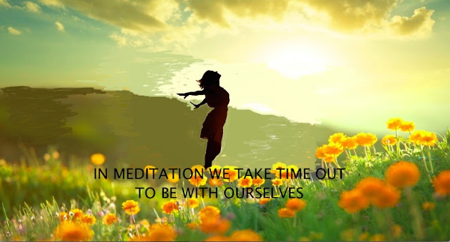 In meditation we take the time to be with ourselves.