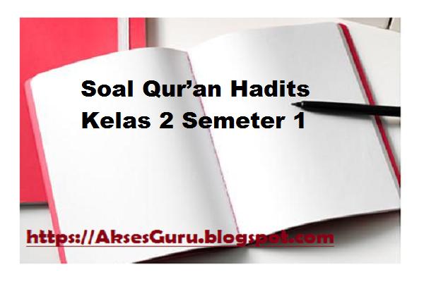 Soal Qur An Hadits Kelas 2 Semeter 1 Akses Guru