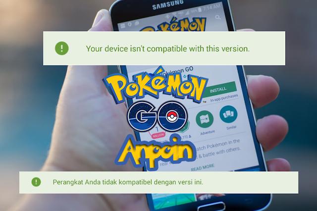 Cara Mengatasi Pokemon GO Tidak Kompatibel, Cara Mengatasi Tidak Bisa Download Pokemon GO di Playstore, Cara Mengatasi Download Pokemon GO 'Perangkat Anda tidak kompatibel dengan versi ini, Cara Mengatasi Download APK Pokemon GO di Playstore Your device isn't compatible with this version.