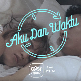 Aku Dan Waktu - Ops! ft DYCAL