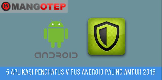 5 Aplikasi Penghapus Virus Android Paling Ampuh 2018