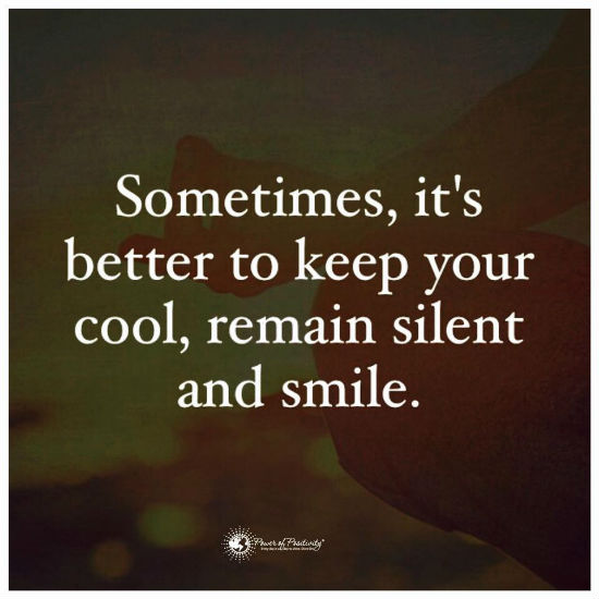 Sometimes Its Better To Keep Your Cool Remain Silent And Smile