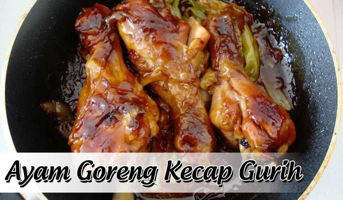 Resep Ayam Goreng Kecap Gurih, Meresap Luar Dalam