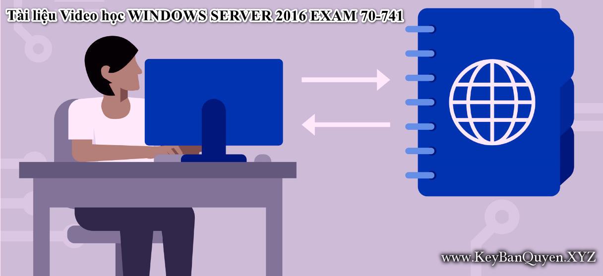 Tài liệu Video học WINDOWS SERVER 2016 EXAM 70-741