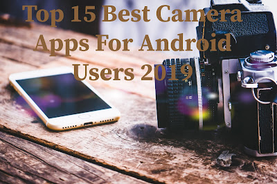 Top 15 Best Camera Apps For Android Users 2019