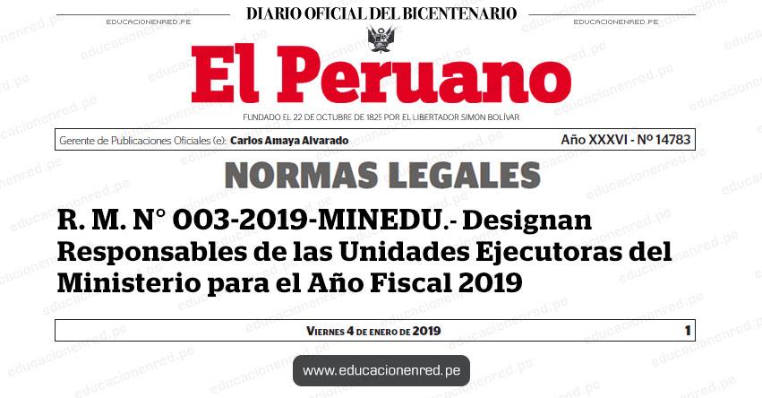 R. M. N° 003-2019-MINEDU - Designan Responsables de las Unidades Ejecutoras del Ministerio para el Año Fiscal 2019 - www.minedu.gob.pe