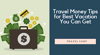 Travel Money Tips for Best Vacation You Can Get