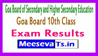Goa Board of Secondary and Higher Secondary Education Goa Board 10th Class Exam Results 2017