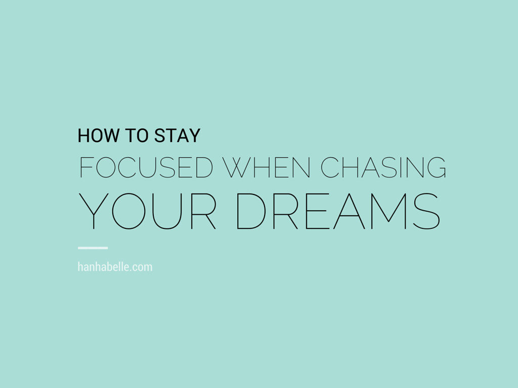 How To Stay Focused When Chasing Your Dreams