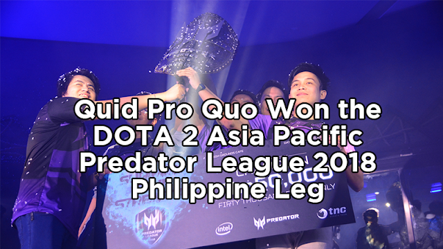 league and the most anticipated eSports competition Games : Quid Pro Quo Won the DOTA 2 Asia Pacific Predator League 2018 - Philippine Leg