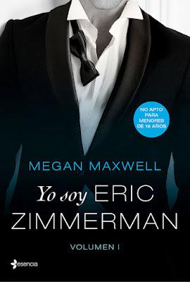 LIBRO - Yo soy Eric Zimmerman. vol. I Megan Maxwell  (Esencia - 7 Noviembre 2017)  Novela Romantica- Literatura  COMPRAR ESTE LIBRO EN AMAZON ESPAÑA