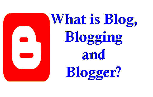 What is Blog, Blogging and Blogger
