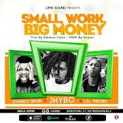 Jhybo – Small Work, Big Money ft. Chinko Ekun, Lil Frosh