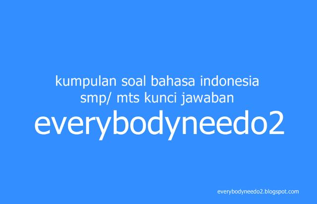 kumpulan soal bahasa indonesia smp/ mts kunci jawaban,soal bahasa indonesia kelas 7 semester 1 beserta kunci jawaban,soal bahasa indonesia kelas 7 semester 2 dan kunci jawaban,soal bahasa indonesia kelas 8 dan kunci jawaban,soal bahasa indonesia kelas 8 semester 2 dan kunci jawaban,bank soal bahasa indonesia smp kelas 7,soal bahasa indonesia kelas 9 dan kunci jawaban,soal bahasa indonesia kelas 8 semester 2 pilihan ganda,soal bahasa indonesia kelas 9 semester 1 dan kunci jawaban