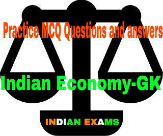 Practice MCQ Questions and answers on Indian Economy-GK