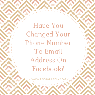 Have you changed your phone number to email address on Facebook?