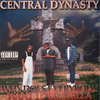 Central Dynasty - Why Does Everybody Want To Be A Killa