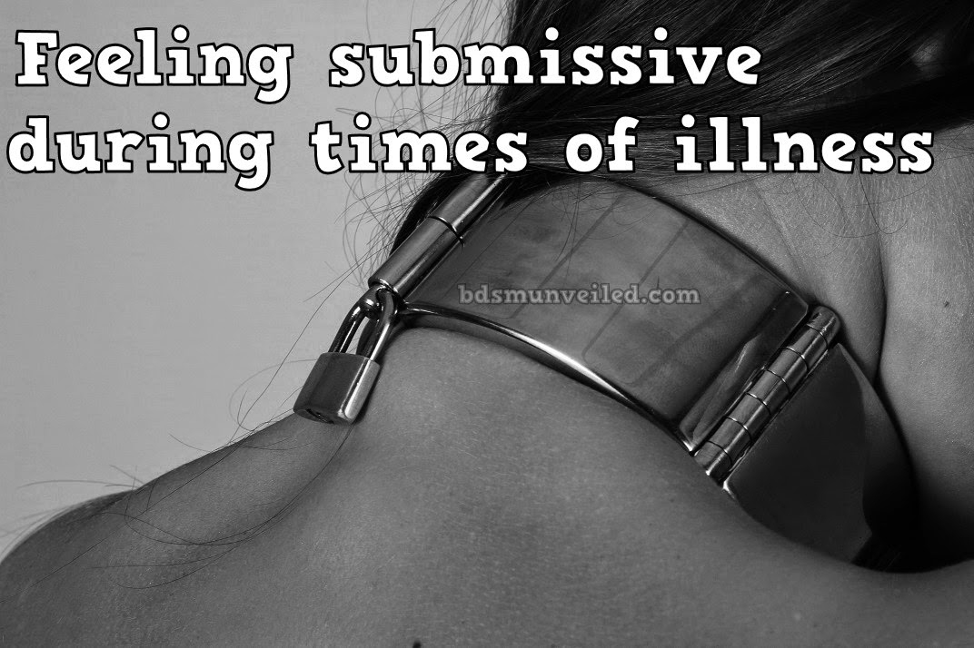 Feeling submissive during an illness