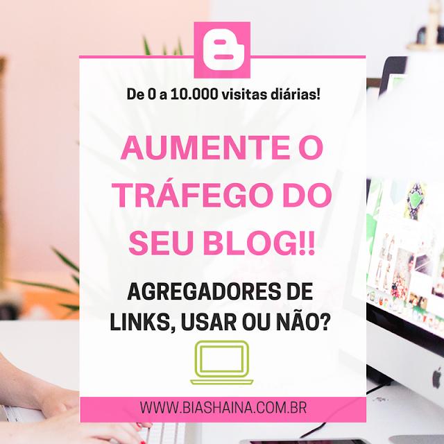 agregadores de links, Dicas, Dicas para Blogueiras, dicas para blogs, como gerar visualizações,