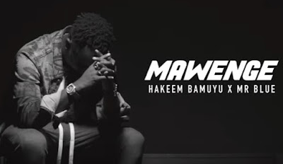 HaHakeem Bamuyu ft Mr Blue – Mawenge mp3 download